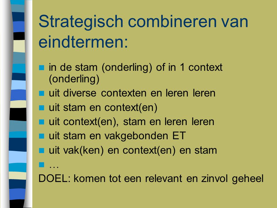 Strategisch combineren van eindtermen: in de stam (onderling) of in 1 context (onderling) uit diverse contexten en leren leren uit stam en context(en)
