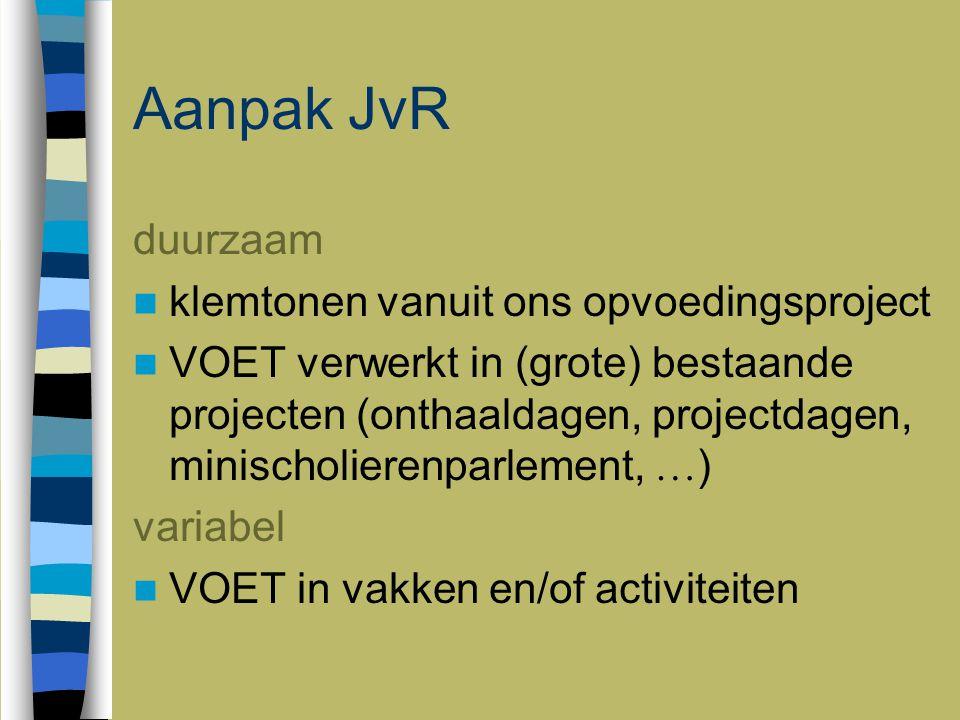 Aanpak JvR duurzaam klemtonen vanuit ons opvoedingsproject VOET verwerkt in (grote) bestaande projecten (onthaaldagen, projectdagen, minischolierenpar