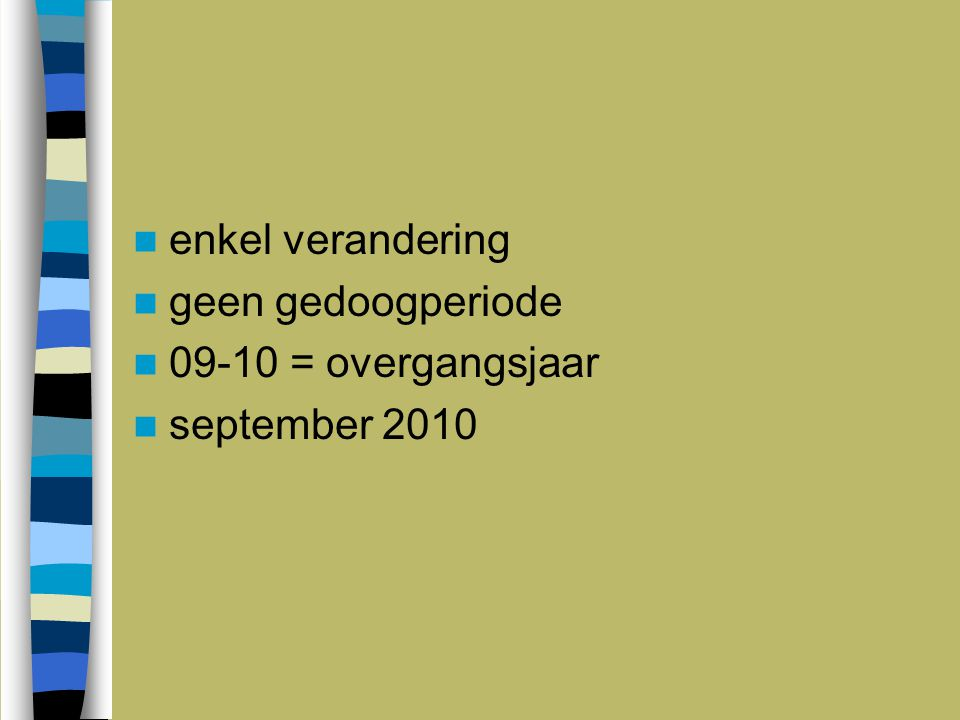 enkel verandering geen gedoogperiode 09-10 = overgangsjaar september 2010
