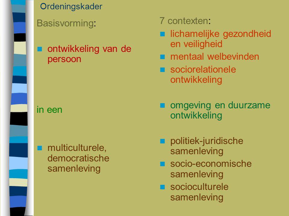 Basisvorming: ontwikkeling van de persoon in een multiculturele, democratische samenleving 7 contexten: lichamelijke gezondheid en veiligheid mentaal