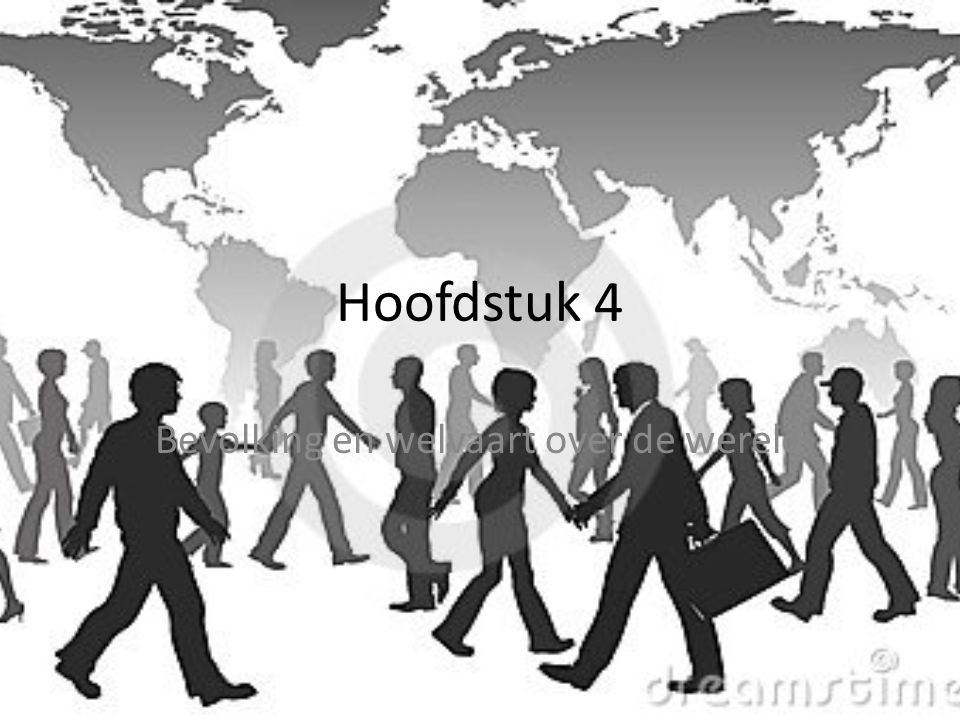 Hoofdstuk 4 Bevolking en welvaart over de wereld