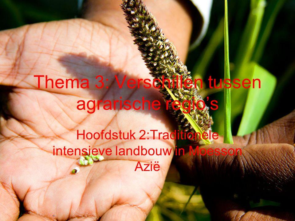 Thema 3: Verschillen tussen agrarische regio's Hoofdstuk 2:Traditionele intensieve landbouw in Moesson Azië