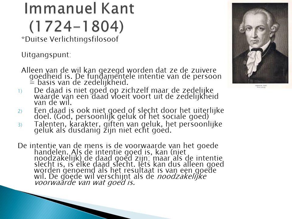*Duitse Verlichtingsfilosoof Uitgangspunt: Alleen van de wil kan gezegd worden dat ze de zuivere goedheid is. De fundamentele intentie van de persoon