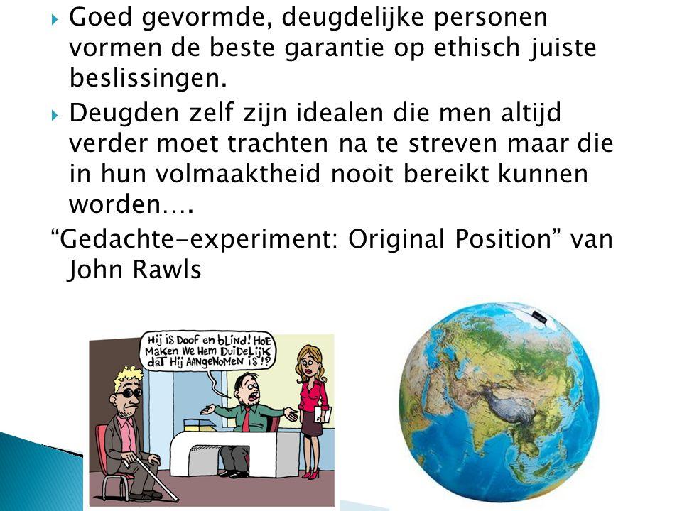  Goed gevormde, deugdelijke personen vormen de beste garantie op ethisch juiste beslissingen.  Deugden zelf zijn idealen die men altijd verder moet