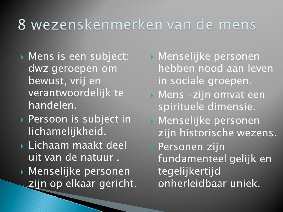  Mens is een subject: dwz geroepen om bewust, vrij en verantwoordelijk te handelen.  Persoon is subject in lichamelijkheid.  Lichaam maakt deel uit