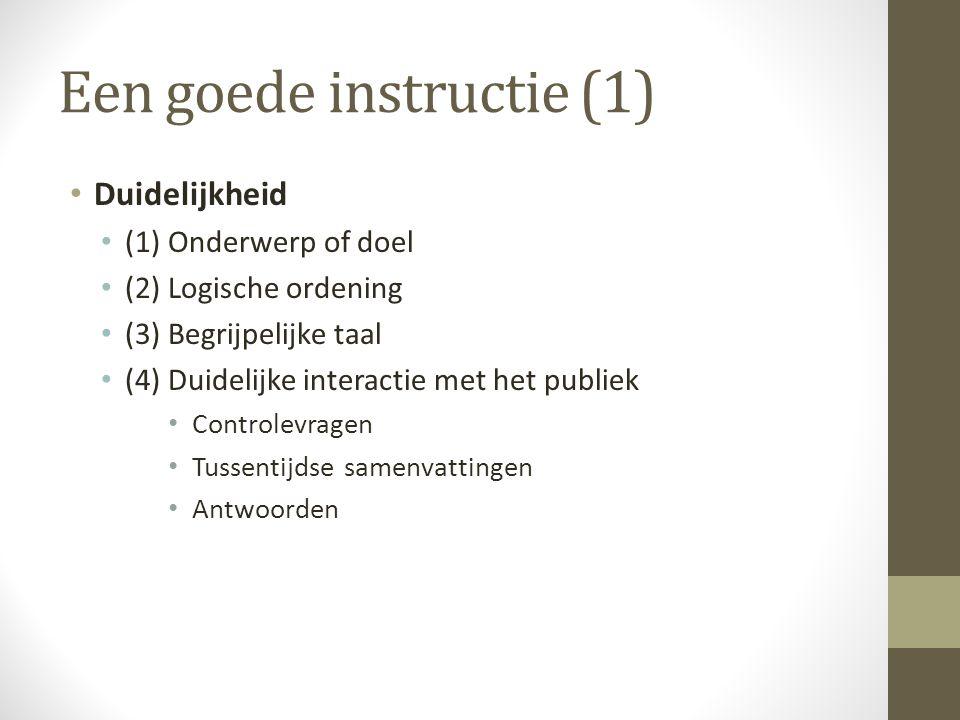 Een goede instructie (1) Duidelijkheid (1) Onderwerp of doel (2) Logische ordening (3) Begrijpelijke taal (4) Duidelijke interactie met het publiek Controlevragen Tussentijdse samenvattingen Antwoorden