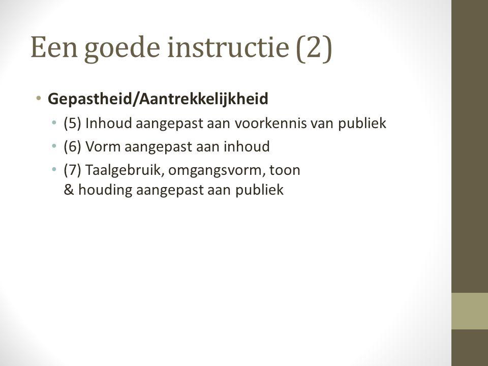 Een goede instructie (2) Gepastheid/Aantrekkelijkheid (5) Inhoud aangepast aan voorkennis van publiek (6) Vorm aangepast aan inhoud (7) Taalgebruik, omgangsvorm, toon & houding aangepast aan publiek