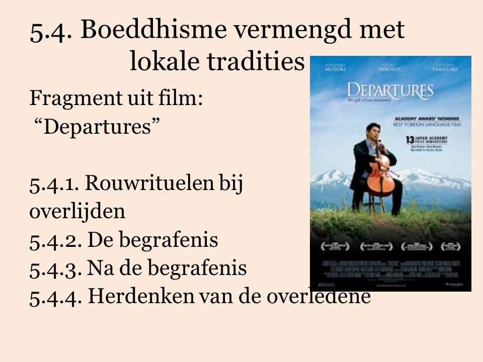 """5.4. Boeddhisme vermengd met lokale tradities Fragment uit film: """"Departures"""" 5.4.1. Rouwrituelen bij overlijden 5.4.2. De begrafenis 5.4.3. Na de beg"""