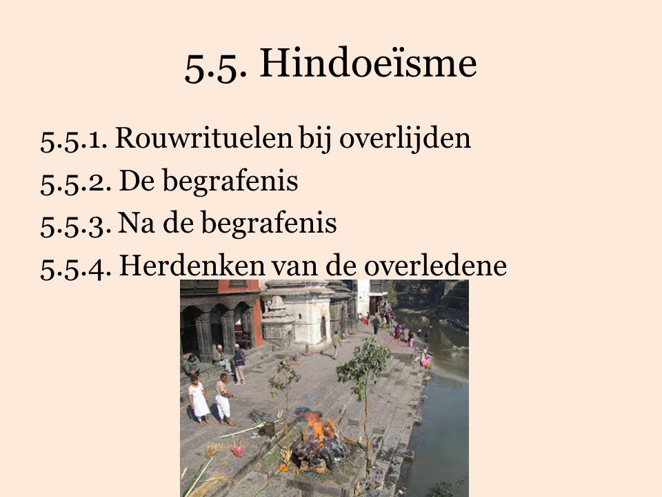5.5. Hindoeïsme 5.5.1. Rouwrituelen bij overlijden 5.5.2. De begrafenis 5.5.3. Na de begrafenis 5.5.4. Herdenken van de overledene