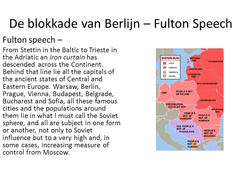 De blokkade van Berlijn – Fulton Speech Fulton speech – From Stettin in the Baltic to Trieste in the Adriatic an iron curtain has descended across the Continent.