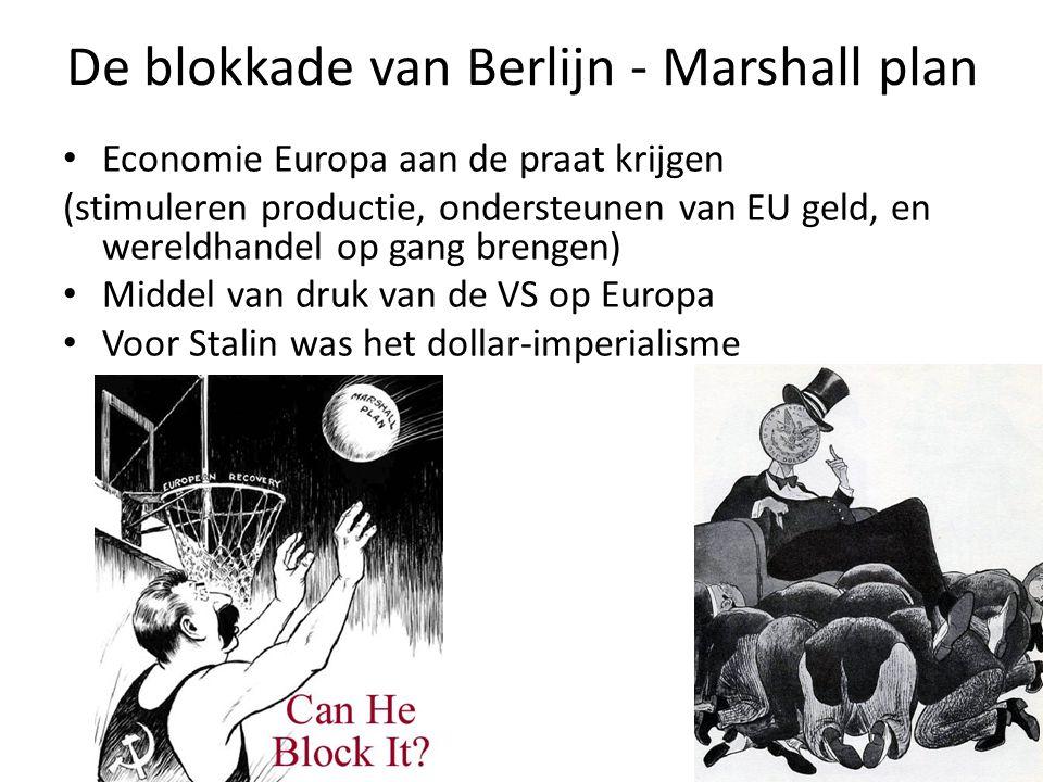 De blokkade van Berlijn - Marshall plan Economie Europa aan de praat krijgen (stimuleren productie, ondersteunen van EU geld, en wereldhandel op gang brengen) Middel van druk van de VS op Europa Voor Stalin was het dollar-imperialisme
