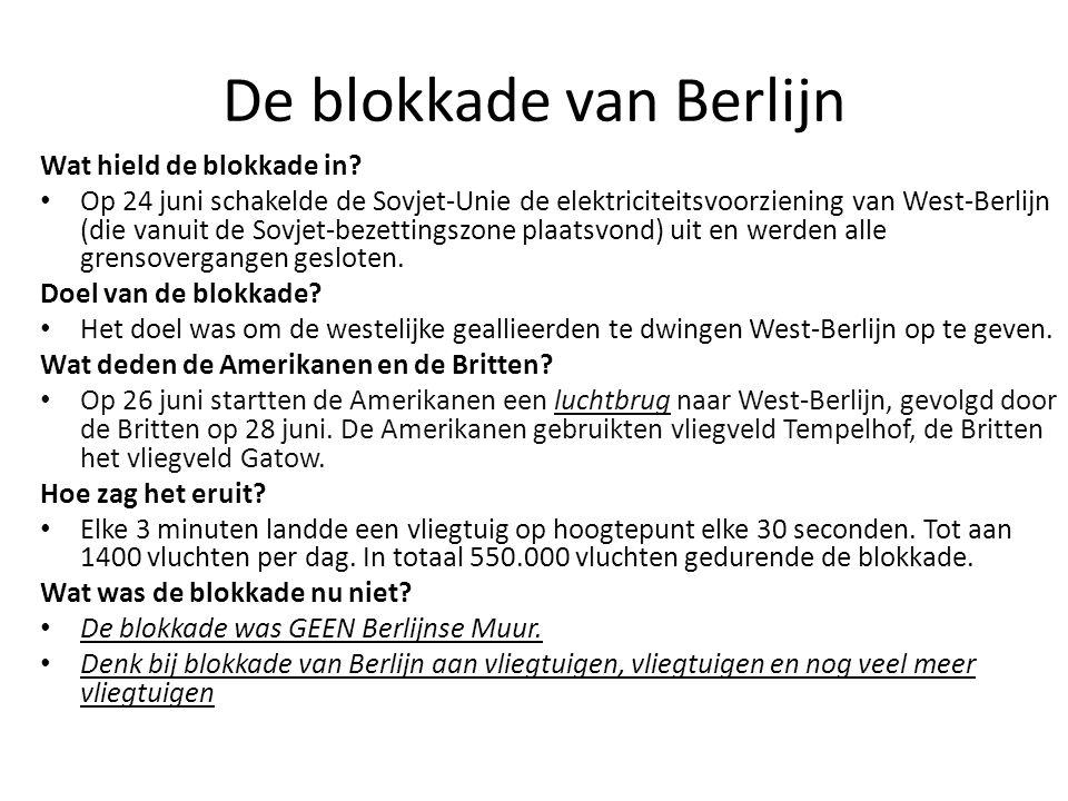 De blokkade van Berlijn Wat hield de blokkade in? Op 24 juni schakelde de Sovjet-Unie de elektriciteitsvoorziening van West-Berlijn (die vanuit de Sov