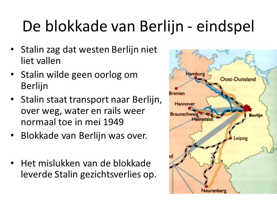De blokkade van Berlijn - eindspel Stalin zag dat westen Berlijn niet liet vallen Stalin wilde geen oorlog om Berlijn Stalin staat transport naar Berlijn, over weg, water en rails weer normaal toe in mei 1949 Blokkade van Berlijn was over.