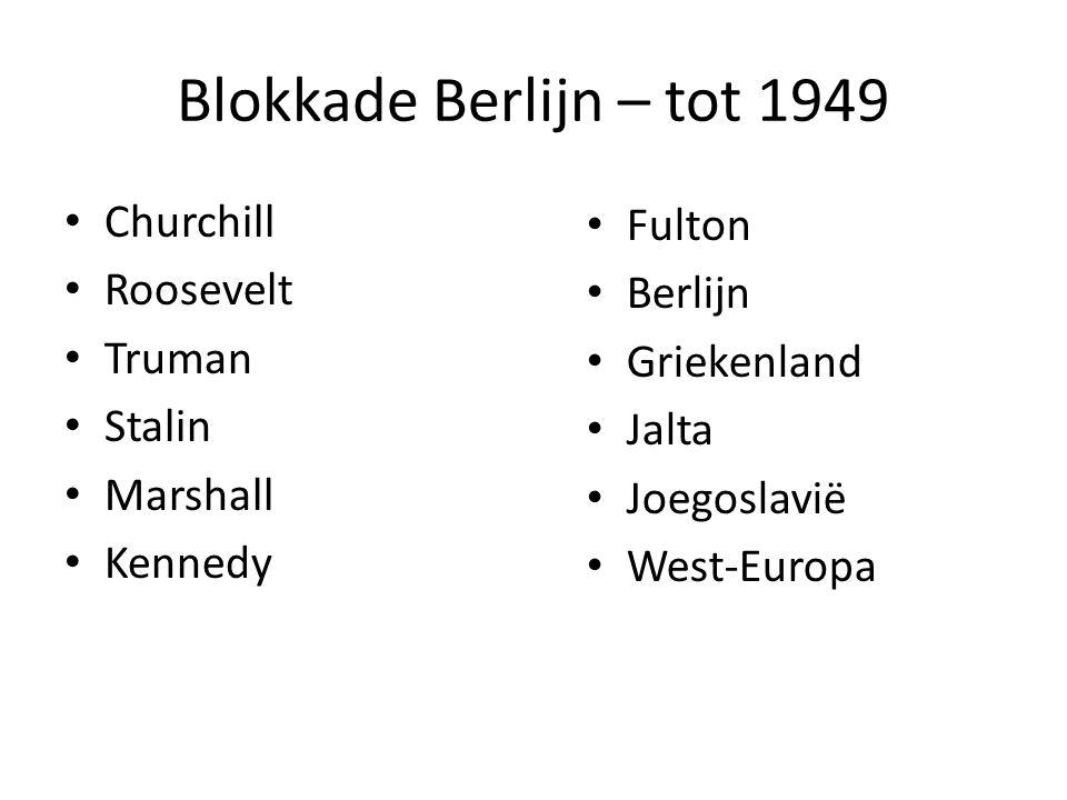 Blokkade Berlijn – tot 1949 Churchill Roosevelt Truman Stalin Marshall Kennedy Fulton Berlijn Griekenland Jalta Joegoslavië West-Europa