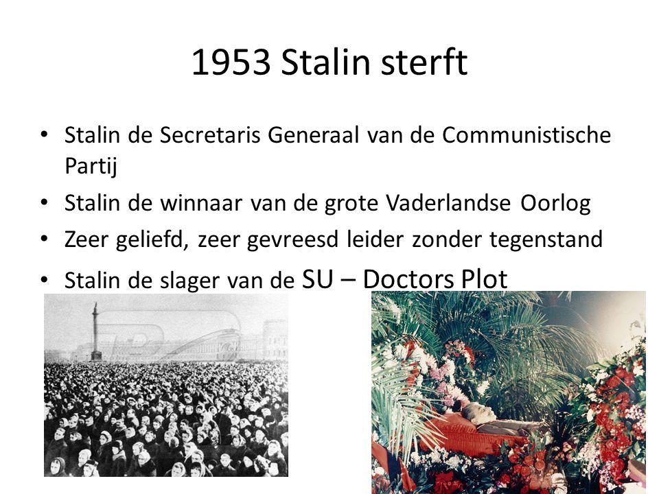 1953 Stalin sterft Stalin de Secretaris Generaal van de Communistische Partij Stalin de winnaar van de grote Vaderlandse Oorlog Zeer geliefd, zeer gevreesd leider zonder tegenstand Stalin de slager van de SU – Doctors Plot