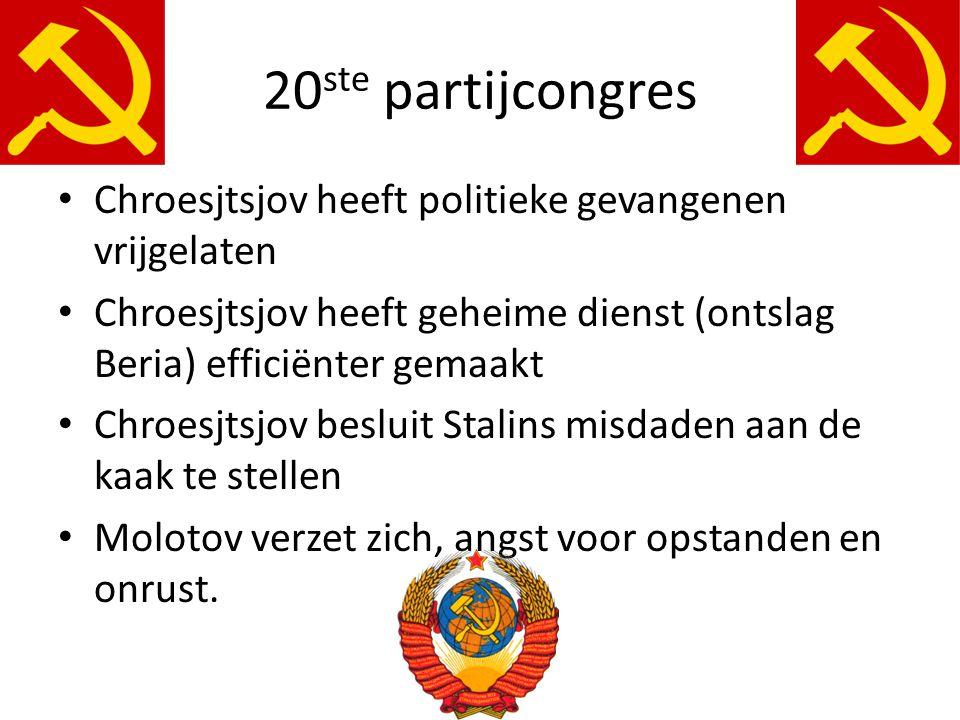 20 ste partijcongres Chroesjtsjov heeft politieke gevangenen vrijgelaten Chroesjtsjov heeft geheime dienst (ontslag Beria) efficiënter gemaakt Chroesj