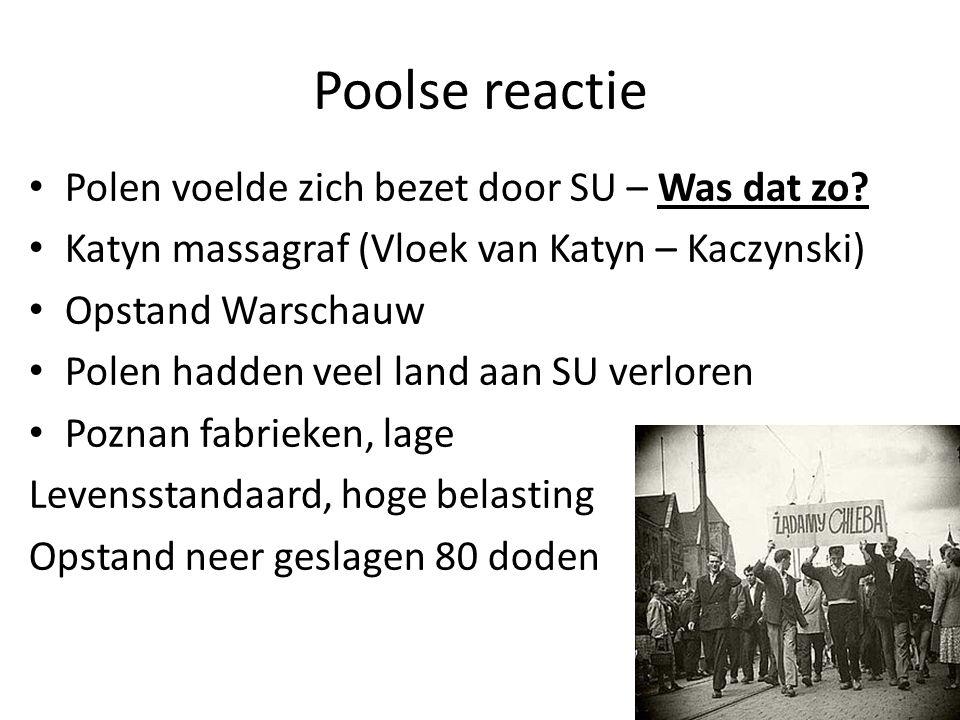 Poolse reactie Polen voelde zich bezet door SU – Was dat zo? Katyn massagraf (Vloek van Katyn – Kaczynski) Opstand Warschauw Polen hadden veel land aa
