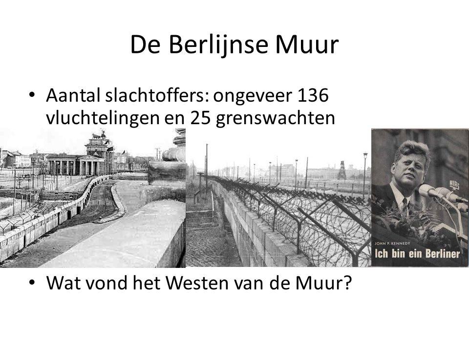 De Berlijnse Muur Aantal slachtoffers: ongeveer 136 vluchtelingen en 25 grenswachten Wat vond het Westen van de Muur?