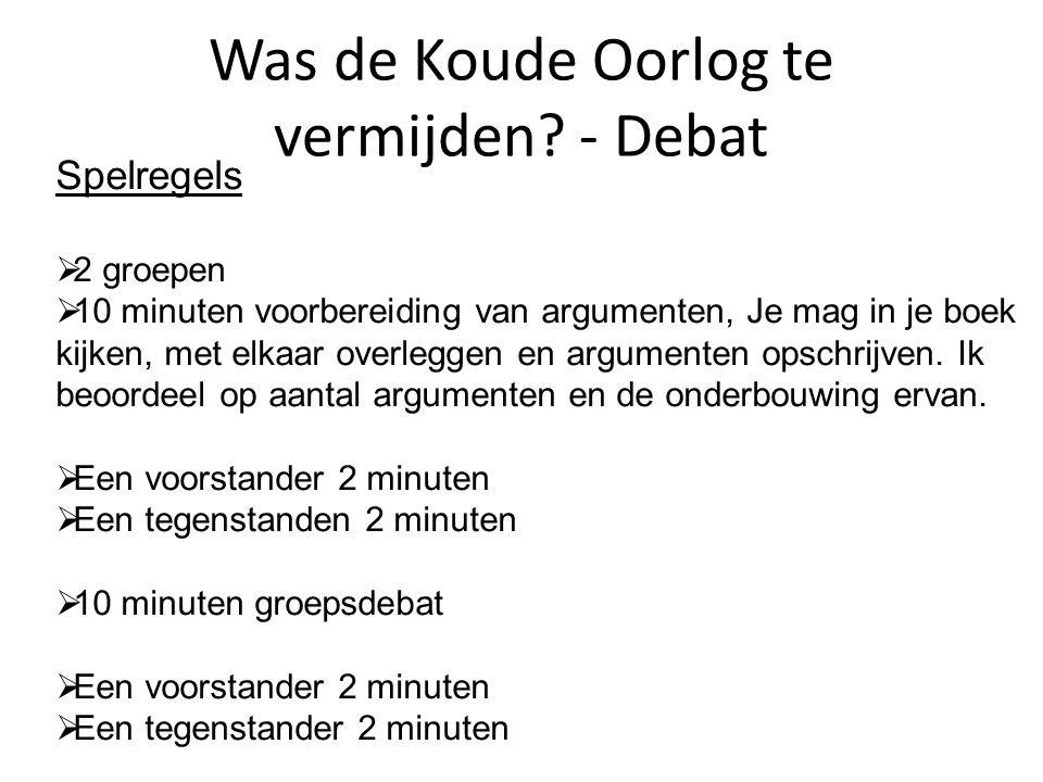 Was de Koude Oorlog te vermijden? - Debat Spelregels  2 groepen  10 minuten voorbereiding van argumenten, Je mag in je boek kijken, met elkaar overl