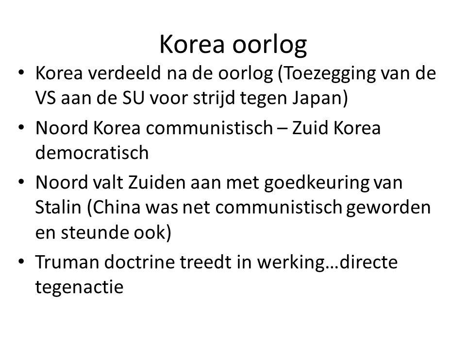 Korea oorlog Korea verdeeld na de oorlog (Toezegging van de VS aan de SU voor strijd tegen Japan) Noord Korea communistisch – Zuid Korea democratisch