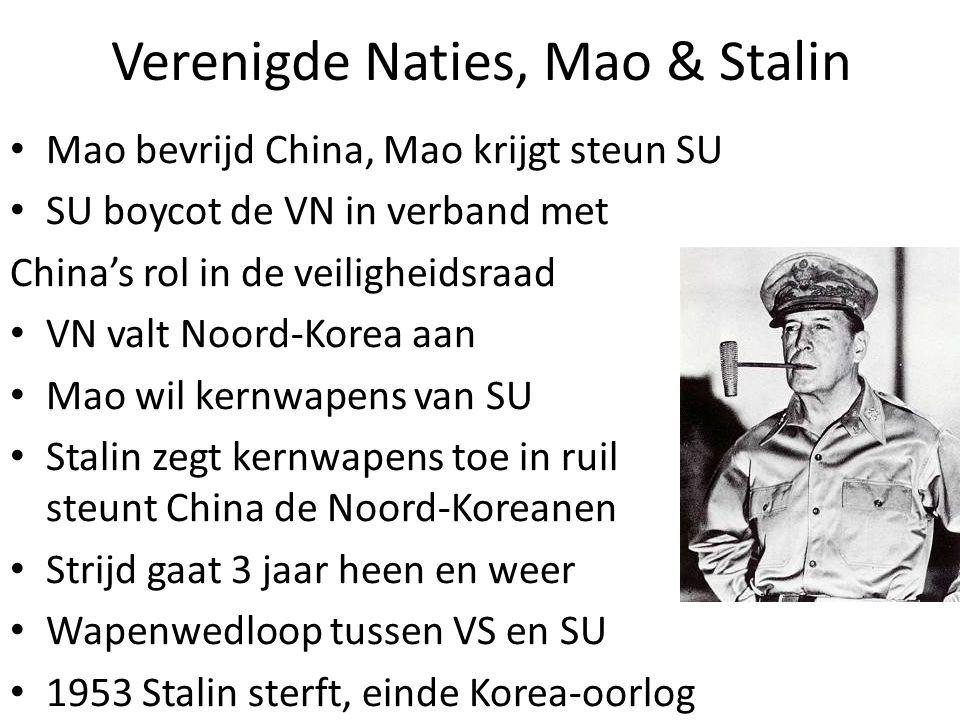 Verenigde Naties, Mao & Stalin Mao bevrijd China, Mao krijgt steun SU SU boycot de VN in verband met China's rol in de veiligheidsraad VN valt Noord-Korea aan Mao wil kernwapens van SU Stalin zegt kernwapens toe in ruil steunt China de Noord-Koreanen Strijd gaat 3 jaar heen en weer Wapenwedloop tussen VS en SU 1953 Stalin sterft, einde Korea-oorlog