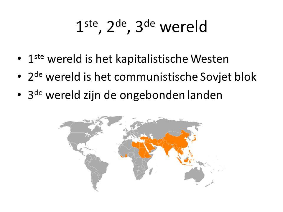 1 ste, 2 de, 3 de wereld 1 ste wereld is het kapitalistische Westen 2 de wereld is het communistische Sovjet blok 3 de wereld zijn de ongebonden landen
