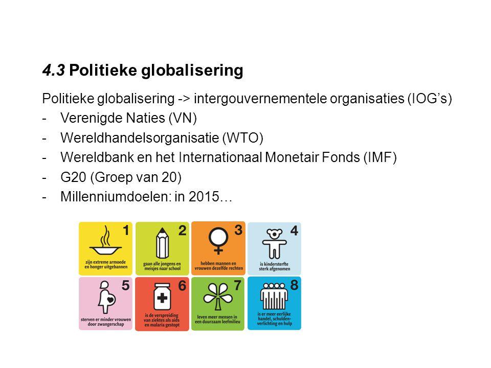 4.3 Politieke globalisering Politieke globalisering -> intergouvernementele organisaties (IOG's) -Verenigde Naties (VN) -Wereldhandelsorganisatie (WTO