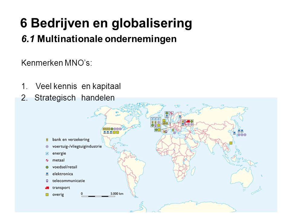 6 Bedrijven en globalisering 6.1 Multinationale ondernemingen Kenmerken MNO's: 1.Veel kennis en kapitaal 2. Strategisch handelen