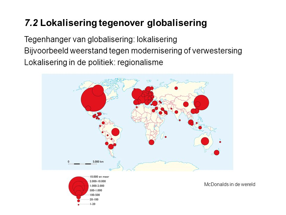 7.2 Lokalisering tegenover globalisering Tegenhanger van globalisering: lokalisering Bijvoorbeeld weerstand tegen modernisering of verwestersing Lokal