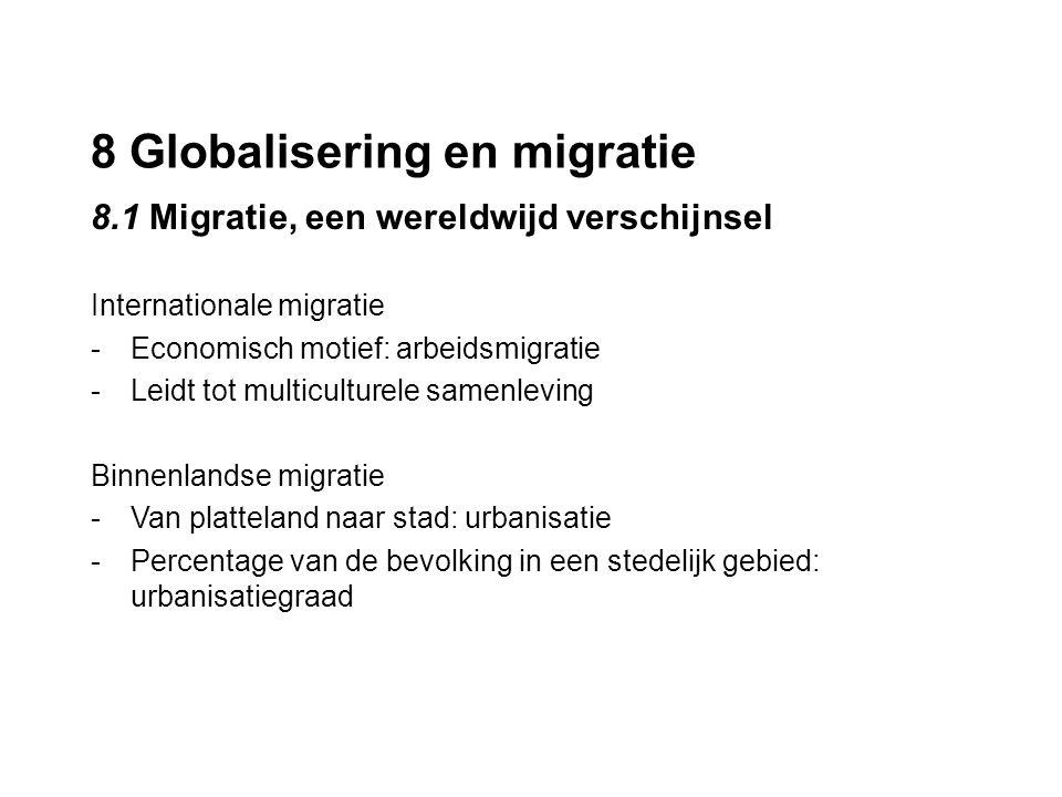 8 Globalisering en migratie 8.1 Migratie, een wereldwijd verschijnsel Internationale migratie -Economisch motief: arbeidsmigratie -Leidt tot multicult