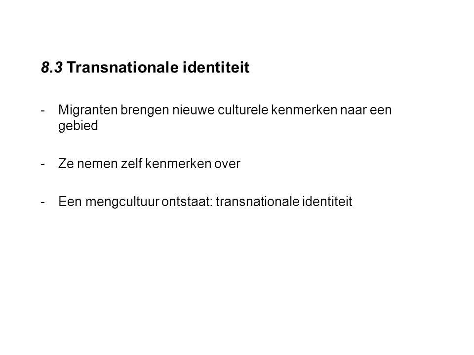 8.3 Transnationale identiteit -Migranten brengen nieuwe culturele kenmerken naar een gebied -Ze nemen zelf kenmerken over -Een mengcultuur ontstaat: t