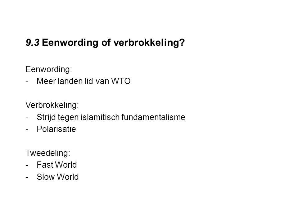 9.3 Eenwording of verbrokkeling? Eenwording: -Meer landen lid van WTO Verbrokkeling: -Strijd tegen islamitisch fundamentalisme -Polarisatie Tweedeling
