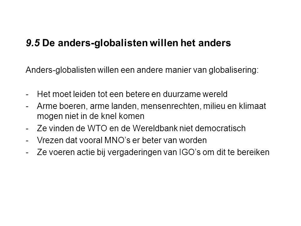 9.5 De anders-globalisten willen het anders Anders-globalisten willen een andere manier van globalisering: -Het moet leiden tot een betere en duurzame