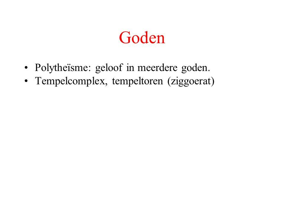 Goden Polytheïsme: geloof in meerdere goden. Tempelcomplex, tempeltoren (ziggoerat)