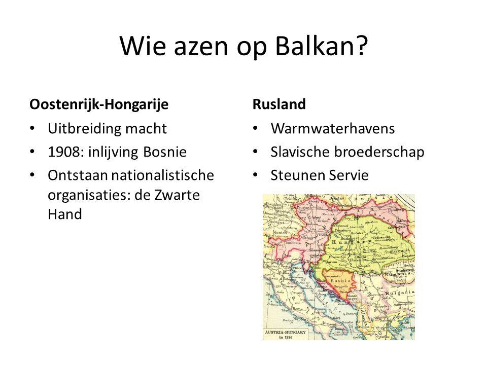 Wie azen op Balkan? Oostenrijk-Hongarije Uitbreiding macht 1908: inlijving Bosnie Ontstaan nationalistische organisaties: de Zwarte Hand Rusland Warmw