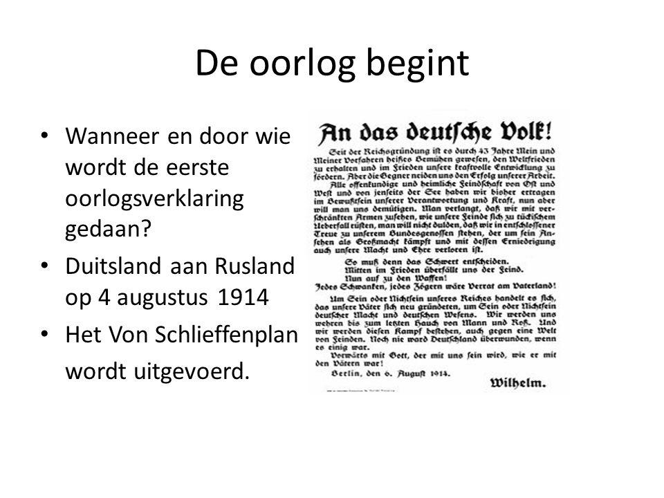 De oorlog begint Wanneer en door wie wordt de eerste oorlogsverklaring gedaan? Duitsland aan Rusland op 4 augustus 1914 Het Von Schlieffenplan wordt u