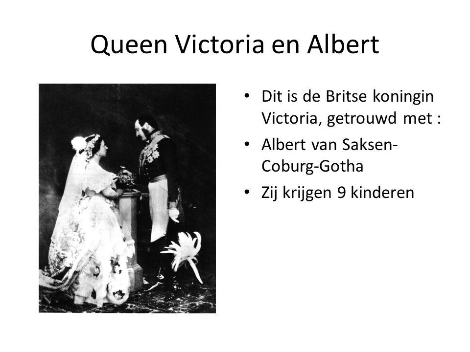 Queen Victoria en Albert Dit is de Britse koningin Victoria, getrouwd met : Albert van Saksen- Coburg-Gotha Zij krijgen 9 kinderen