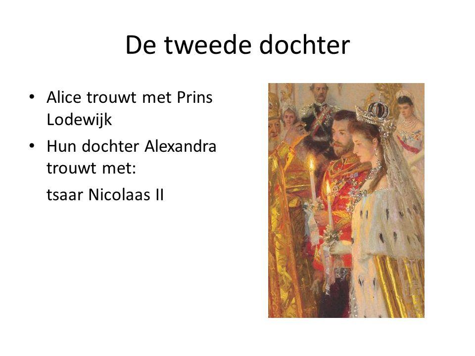 De tweede dochter Alice trouwt met Prins Lodewijk Hun dochter Alexandra trouwt met: tsaar Nicolaas II