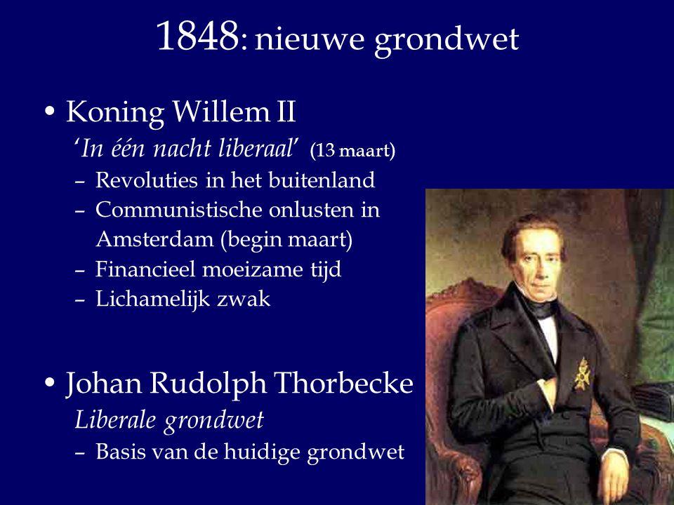 1848 : nieuwe grondwet Koning Willem II ' In één nacht liberaal ' (13 maart) –Revoluties in het buitenland –Communistische onlusten in Amsterdam (begi