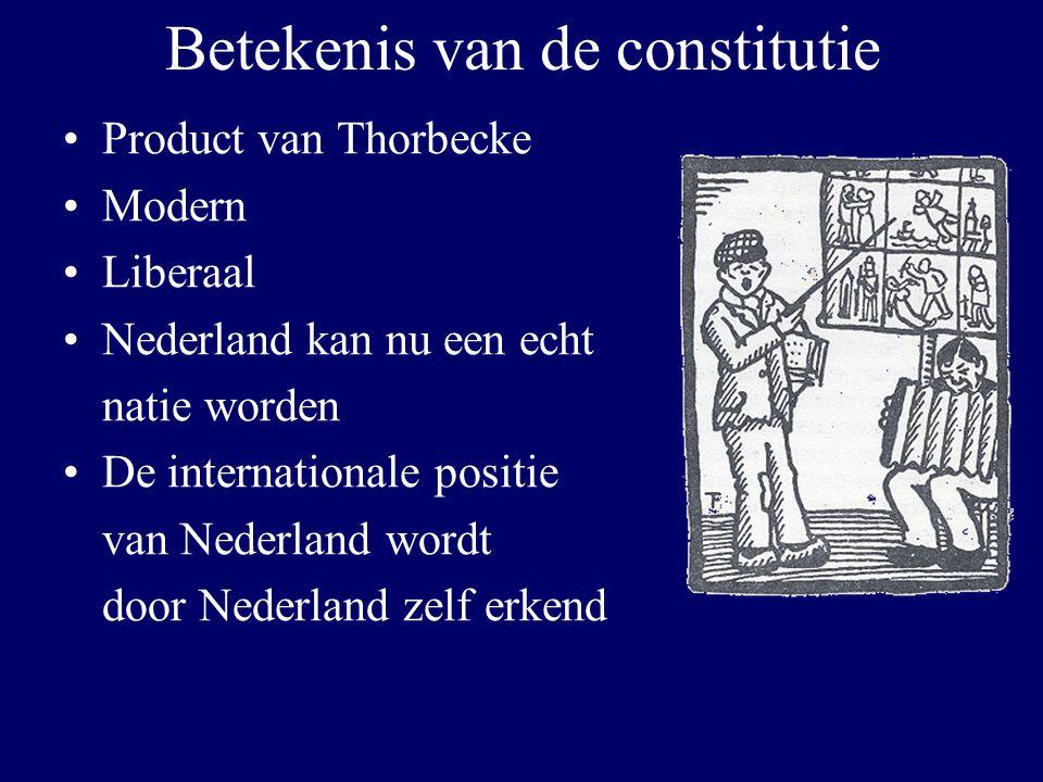 Betekenis van de constitutie Product van Thorbecke Modern Liberaal Nederland kan nu een echt natie worden De internationale positie van Nederland word