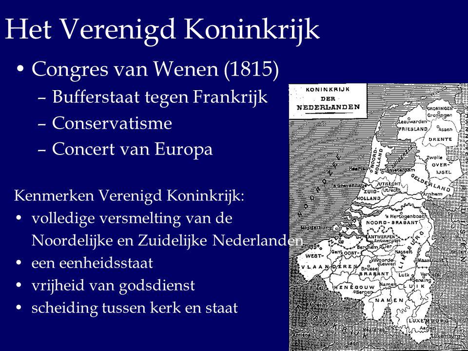 Het Verenigd Koninkrijk Congres van Wenen (1815) –Bufferstaat tegen Frankrijk –Conservatisme –Concert van Europa Kenmerken Verenigd Koninkrijk: volled