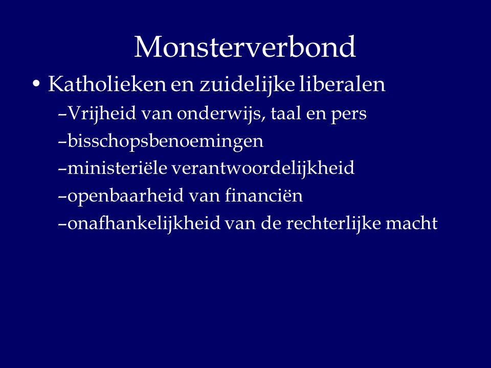 Monsterverbond Katholieken en zuidelijke liberalen –Vrijheid van onderwijs, taal en pers –bisschopsbenoemingen –ministeriële verantwoordelijkheid –ope