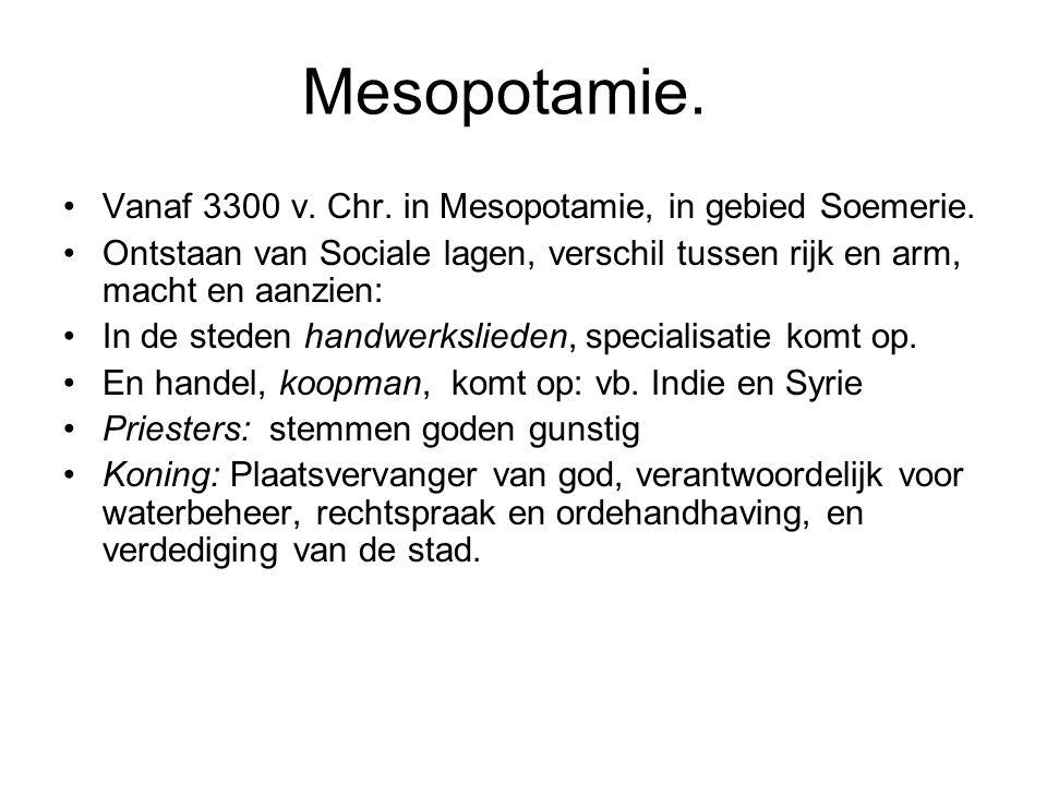Mesopotamie. Vanaf 3300 v. Chr. in Mesopotamie, in gebied Soemerie. Ontstaan van Sociale lagen, verschil tussen rijk en arm, macht en aanzien: In de s