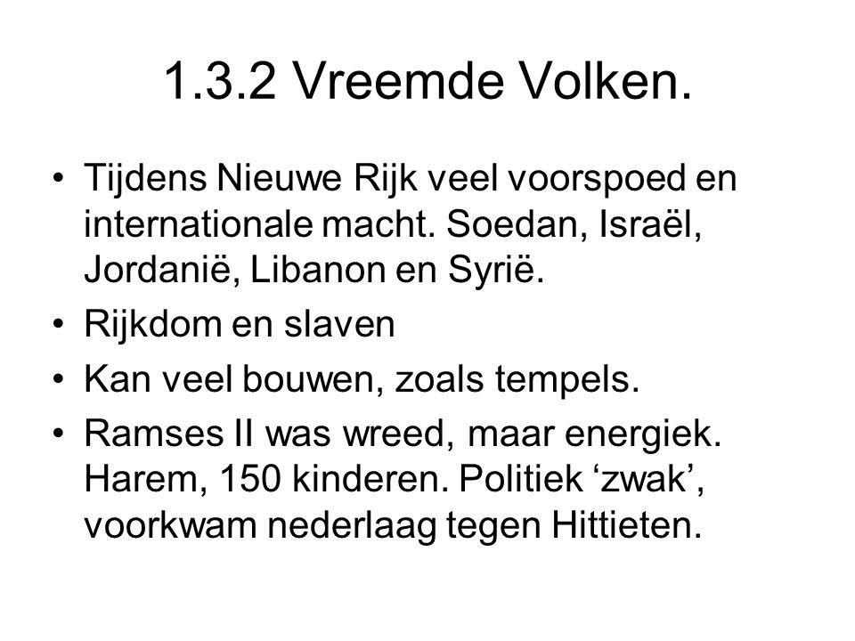 1.3.2 Vreemde Volken. Tijdens Nieuwe Rijk veel voorspoed en internationale macht. Soedan, Israël, Jordanië, Libanon en Syrië. Rijkdom en slaven Kan ve