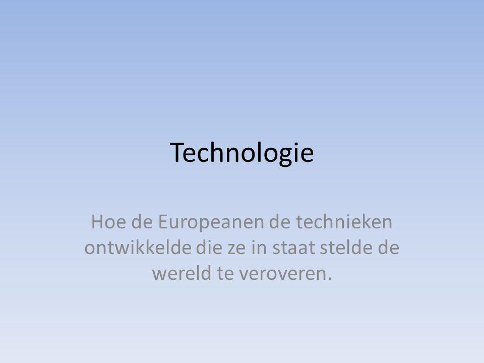 Technologie Hoe de Europeanen de technieken ontwikkelde die ze in staat stelde de wereld te veroveren.