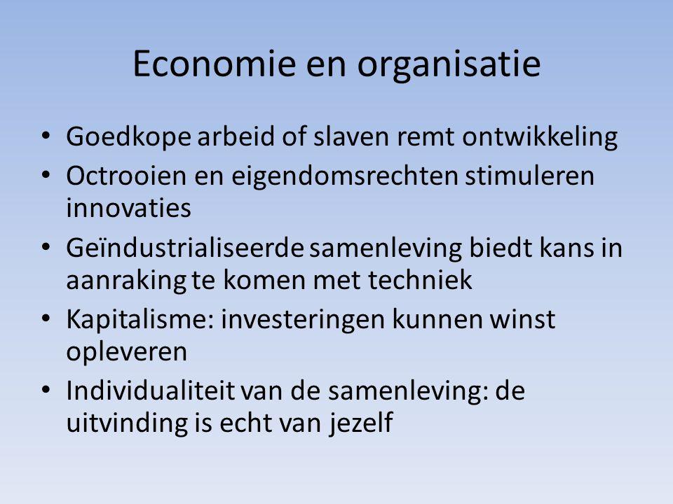 Economie en organisatie Goedkope arbeid of slaven remt ontwikkeling Octrooien en eigendomsrechten stimuleren innovaties Geïndustrialiseerde samenleving biedt kans in aanraking te komen met techniek Kapitalisme: investeringen kunnen winst opleveren Individualiteit van de samenleving: de uitvinding is echt van jezelf