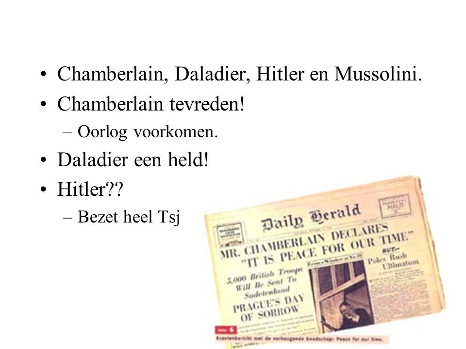 Chamberlain, Daladier, Hitler en Mussolini. Chamberlain tevreden! –Oorlog voorkomen. Daladier een held! Hitler?? –Bezet heel Tsj