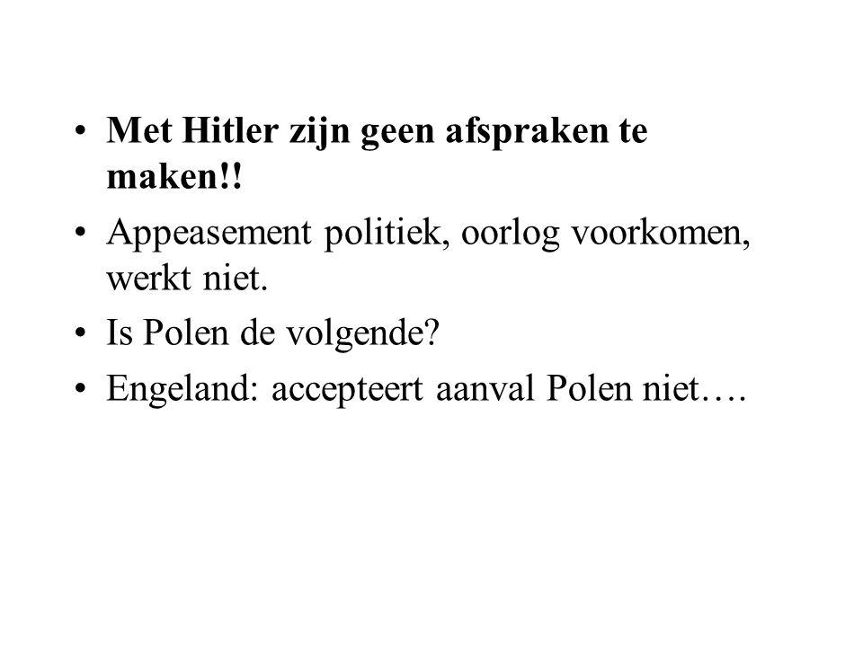 Met Hitler zijn geen afspraken te maken!! Appeasement politiek, oorlog voorkomen, werkt niet. Is Polen de volgende? Engeland: accepteert aanval Polen