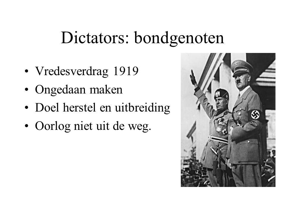 Dictators: bondgenoten Vredesverdrag 1919 Ongedaan maken Doel herstel en uitbreiding Oorlog niet uit de weg.
