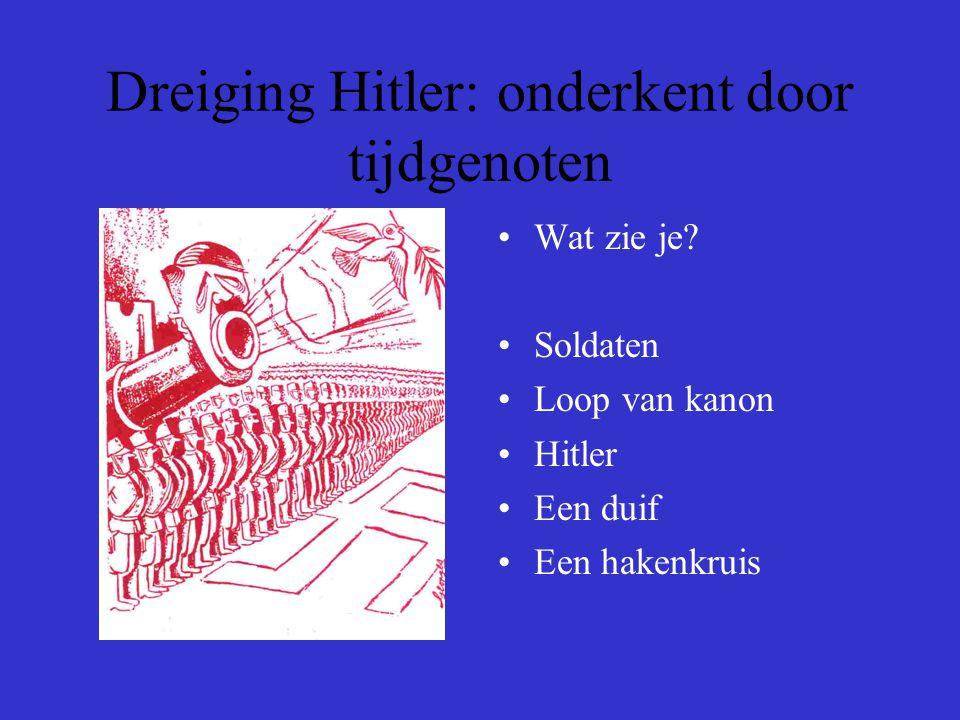 Dreiging Hitler: onderkent door tijdgenoten Wat zie je? Soldaten Loop van kanon Hitler Een duif Een hakenkruis
